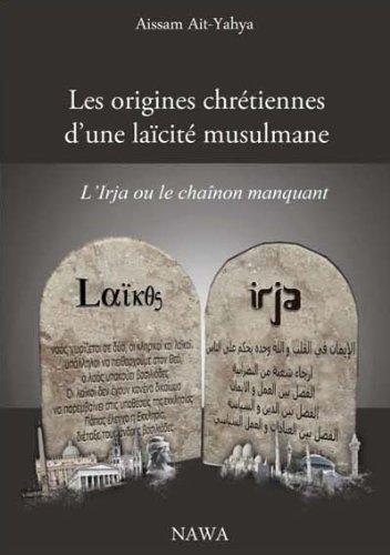 Les origines chrétiennes d'une laïcité musulmane : L'Irja ou le chaînon manquant par Aïssam Aït Yahya