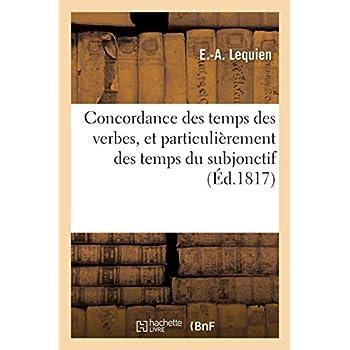 Concordance des temps des verbes, et particulièrement des temps du subjonctif (Éd.1817)