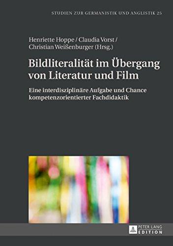 Bildliteralitaet im Uebergang von Literatur und Film: Eine interdisziplinaere Aufgabe und Chance kompetenzorientierter Fachdidaktik (Studien zur Germanistik und Anglistik 25) (German Edition)