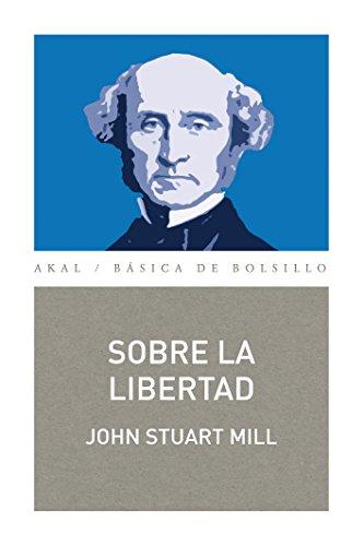 SOBRE LA LIBERTAD (Básica de Bolsillo - Serie Clásicos del pensamiento político) por John Stuart Mill