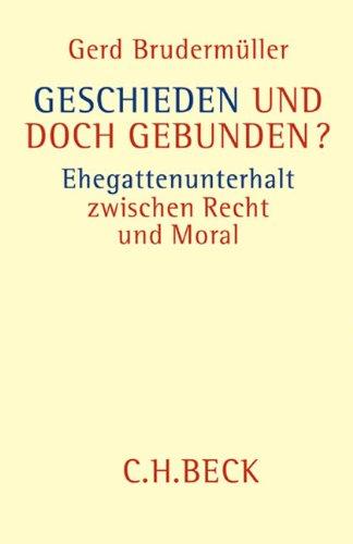 Geschieden und doch gebunden?: Ehegattenunterhalt zwischen Recht und Moral - Und Moral Ehe