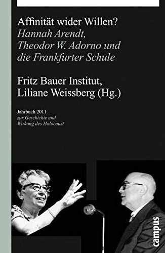 Affinität wider Willen?: Hannah Arendt, Theodor W. Adorno und die Frankfurter Schule (Jahrbuch zur Geschichte und Wirkung des Holocaust)