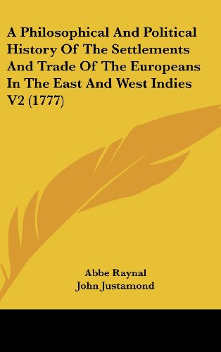 A Philosophical And Political History Of The Settlements And Trade Of The Europeans In The East And West Indies V2 (1777)