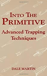 Into The Primitive: Advanced Trapping Techniques by Dale Martin (1989-11-01)