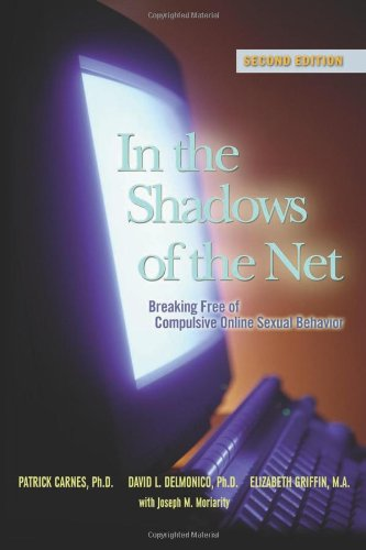 In the Shadows of the Net: Breaking Free of Compulsive Online Sexual Behavior: Breaking Free from Compulsive Online Sexual Behavior