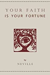 Your Faith Is Your Fortune by Neville Goddard (2011-05-11)