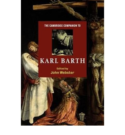 [(The Cambridge Companion to Karl Barth)] [ Edited by John Webster ] [April, 2009]