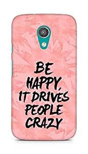 AMEZ be happy it drives people crazy Back Cover For Motorola Moto G2