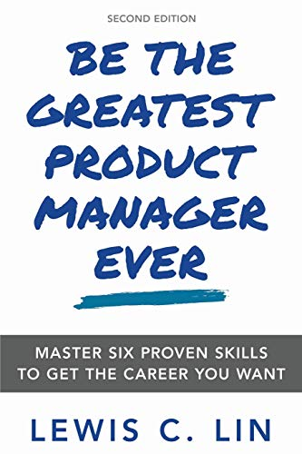 Be the Greatest Product Manager ...