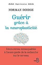 Guérir grâce à la neuroplasticité (L'esprit d'ouverture) (French Edition)