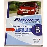 Fahren lernen Lehrbuch - Grundwissen für alle Klassen - Zusatzwissen für die Klassen B,BE,M und L