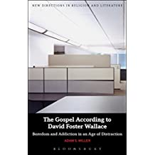 The Gospel According to David Foster Wallace: Boredom and Addiction in an Age of Distraction (New Directions in Religion and Literature)