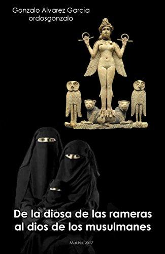 De la Diosa de las rameras al Dios de los musulmanes por gonzalo alvarez garcia