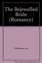 The Bejewelled Bride (Mills & Boon Romance) by Lee Wilkinson (2006-09-01)