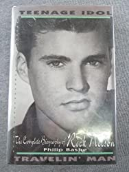 Teenage Idol, Travelin' Man: The Complete Biography of Rick Nelson by Philip Bashe (1992-05-08)