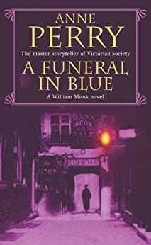 A Funeral in Blue (William Monk Mystery, Book 12): Betrayal and murder from the dark streets of Victorian London by [Perry, Anne]