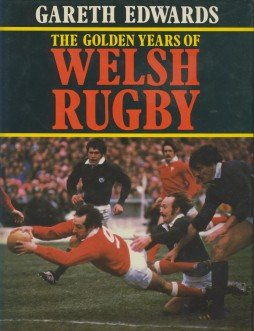 The Golden Years of Welsh Rugby por Gareth Edwards