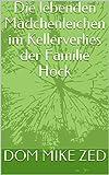 Die lebenden Mädchenleichen im Kellerverlies der Familie Hock