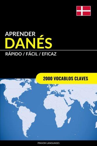 Aprender Danés - Rápido/Fácil/Eficaz: 2000 Vocablos Claves por Pinhok Languages