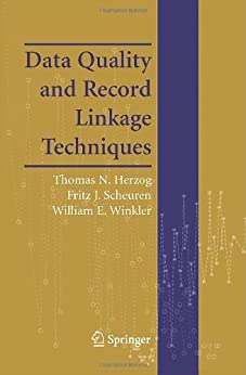 Data Quality and Record Linkage Techniques by [Herzog, Thomas N., Scheuren, Fritz J., Winkler, William E.]