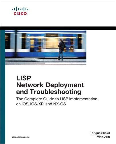LISP Network Deployment and Troubleshooting: The Complete Guide to LISP Implementation on IOS, IOS-XR, and NX-OS (Networking Technology) (Deployment Ios)