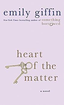 Heart of the Matter: A Novel von [Giffin, Emily]