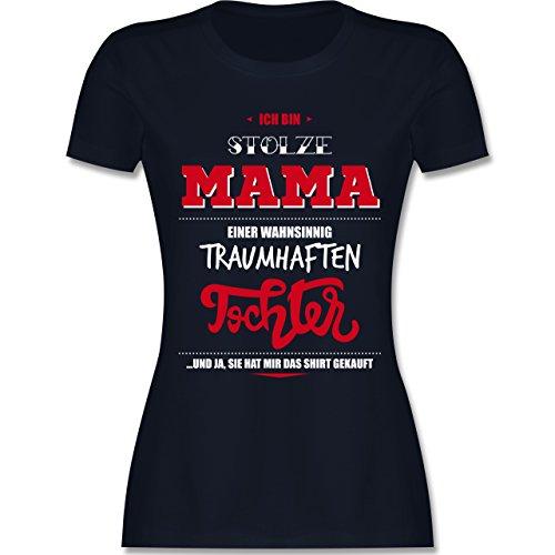 Shirtracer Muttertag - Ich Bin Stolze Mama Einer Wahnsinnig Traumhaften Tochter - Damen T-Shirt Rundhals Navy Blau