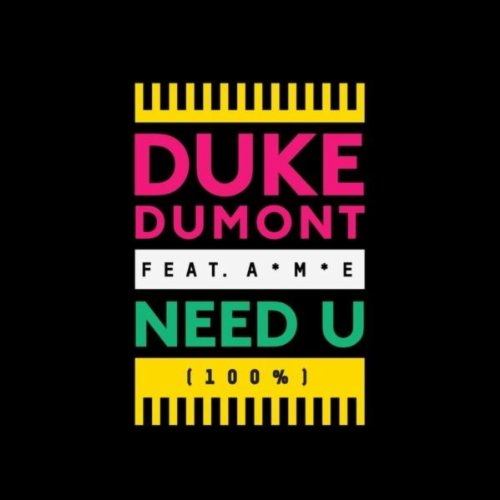 Duke Dumont Featuring A*M*E - Need U (100%)