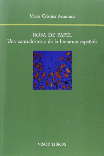 Rosa de papel : una contrahistoria de la literatura española