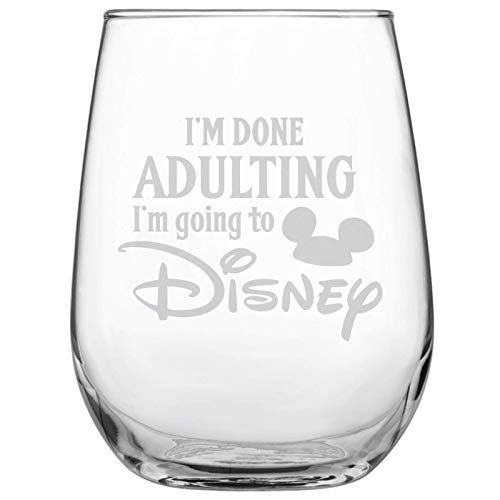 Laser Etchpressions I'm Done Adulting I'm Going to Disney • 17oz Stemless Wine Glass •...