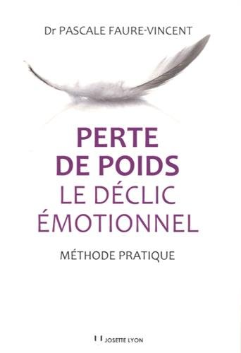 Perte de poids : le déclic émotionnel : Méthode pratique par Pascale Faure-Vincent