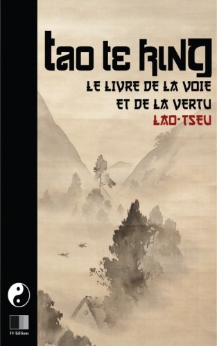 Tao Te King. Le livre de la Voie et de la Vertue. par Lao Tseu