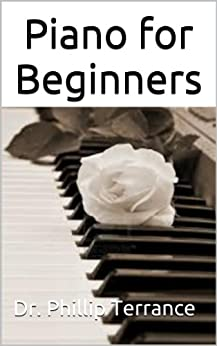 Piano for Beginners: An Introduction to Playing the Piano (English Edition) par [Terrance, Dr. Phillip]