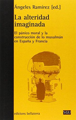 La alteridad imaginada: El pánico moral y la construcción de lo musulmán en España y Francia (Serie General Universitaria) por Ángeles Ramirez Fernández (ed.)