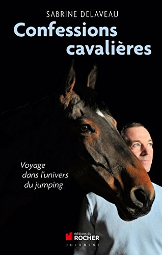 Confessions cavalières : Voyage dans l'univers du jumping par From Editions du Rocher