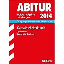 Abitur-Prüfungsaufgaben Gymnasium Baden-Württemberg. Mit Lösungen / Gemeinschaftskunde 2014: Übungsaufgaben zu den neuen Schwerpunkten