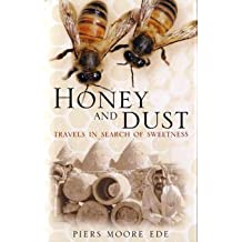 Honey and Dust: Travels in Search of Sweetness by Piers Moore Ede (2005-07-04)