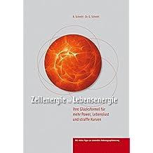 Zellenergie ist Lebensenergie: Ihre Glücksformel für mehr Power, Lebenslust und straffe Kurven