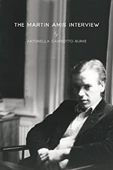 The Martin Amis Interview (Excerpts from MOUTH Book 1) by [Gambotto-Burke, Antonella]