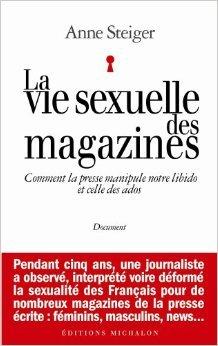 La vie sexuelle des magazines : Comment la presse manipule notre libido et celle des ados de Anne Steiger ( 8 juin 2006 )