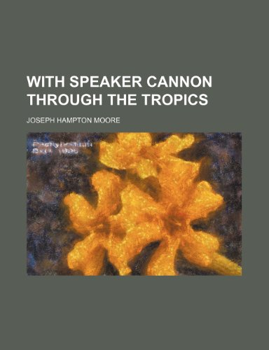 With Speaker Cannon Through the Tropics
