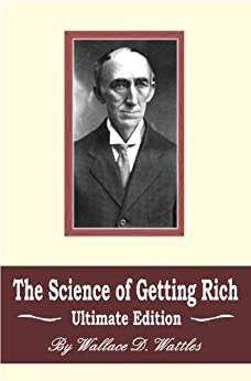 The Science of Getting Rich: Ultimate Edition by [Wattles, Wallace D.]