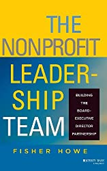 The Nonprofit Leadership Team: Building the Board-Executive Director Partnership (J-B US non-Franchise Leadership)