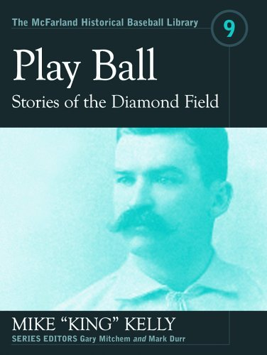 Play Ball: Stories from the Diamond Field and Other Historical Writings about the 19th Century Hall of Famer (The McFarland Historical Baseball Library) by Mike (2006-03-07)