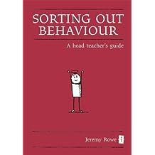 Sorting out Behaviour: A Head Teacher's Guide