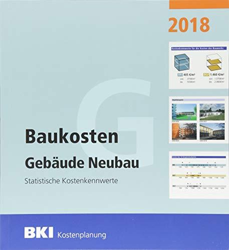 BKI Baukosten Gebäude Neubau 2018: Statistische Kostenkennwerte Gebäude (Teil 1)
