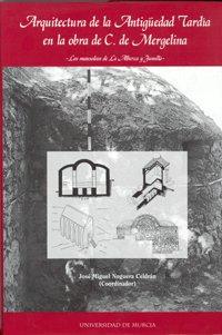 Arquitectura de la Antigüedad Tardia en la Obra de C de Mergelina (Edición en Tapa Dura)