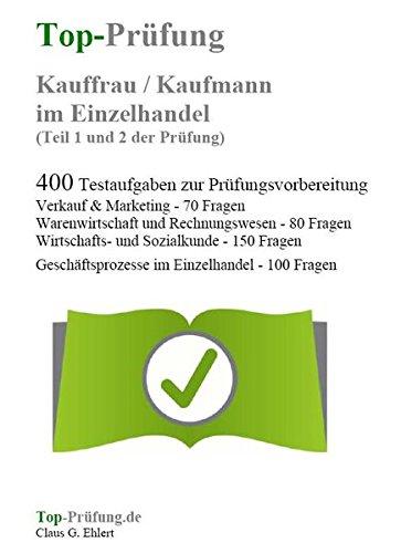 Top-Prüfung Kauffrau / Kaufmann im Einzelhandel - 400 Übungsaufgaben für die Abschlussprüfung: Aufgaben inkl. Lösungen für eine effektive Prüfungsvorbereitung auf die Abschlussprüfung