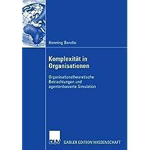 Komplexität in Organisationen: Organisationstheoretische Betrachtungen und agentenbasierte Simulation