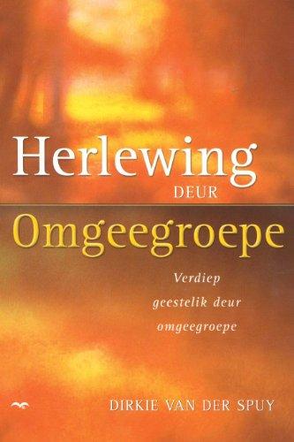Herlewing deur omgeegroepe: Verdiep geestelik deur omgeegroepe (Afrikaans Edition)